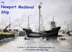 The Newport Medieval Ship: A Guide to the Discovery and Preservation of a 15th Century Merchant Ship